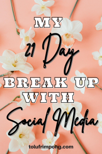 MY 21 DAY BREAK UP WITH SOCIAL MEDIA