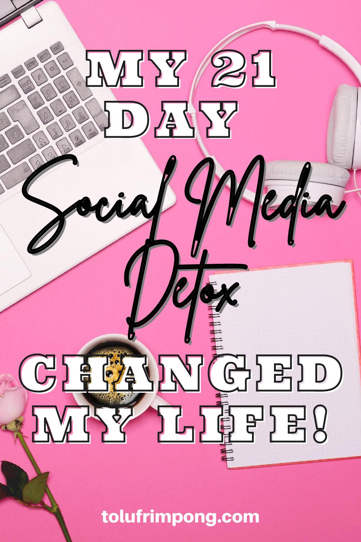 MY 21 DAY SOCIAL MEDIA DETOX CHANGED MY LIFE