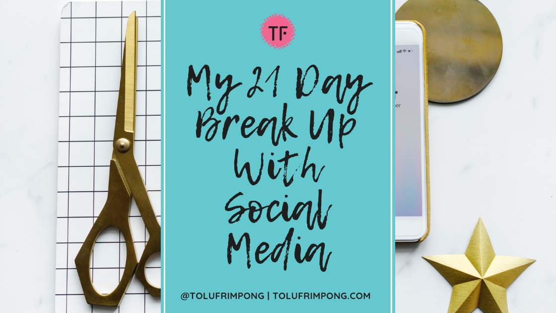 My 21 Day Break Up With Social Media  Read why you should do it too