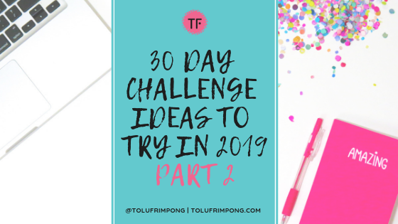 30 Day Challenge Ideas To Try In 2019 Part 2 Tolu Frimpong