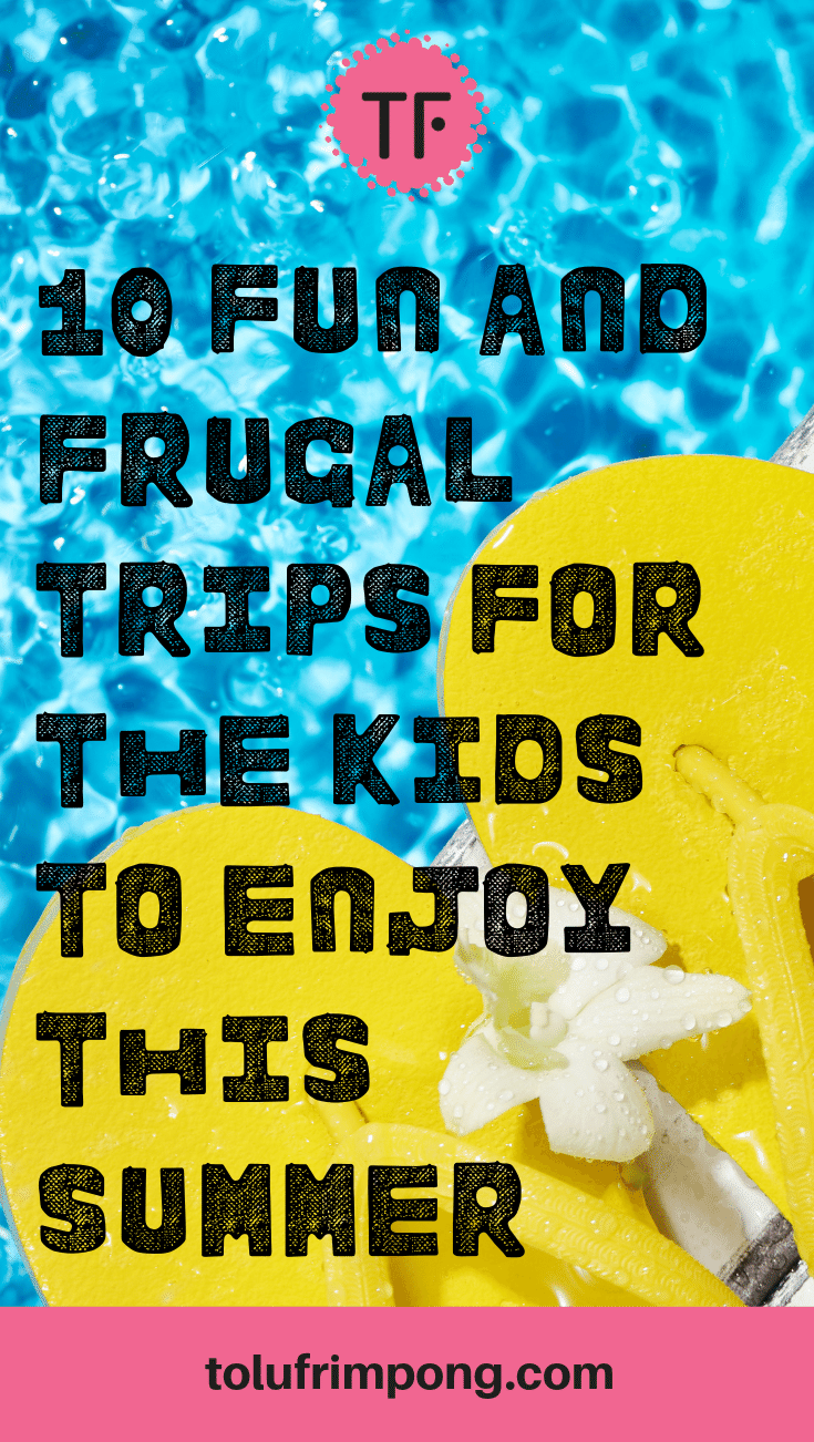 10 Fun And Frugal Trips For The Kids To Enjoy This Summer