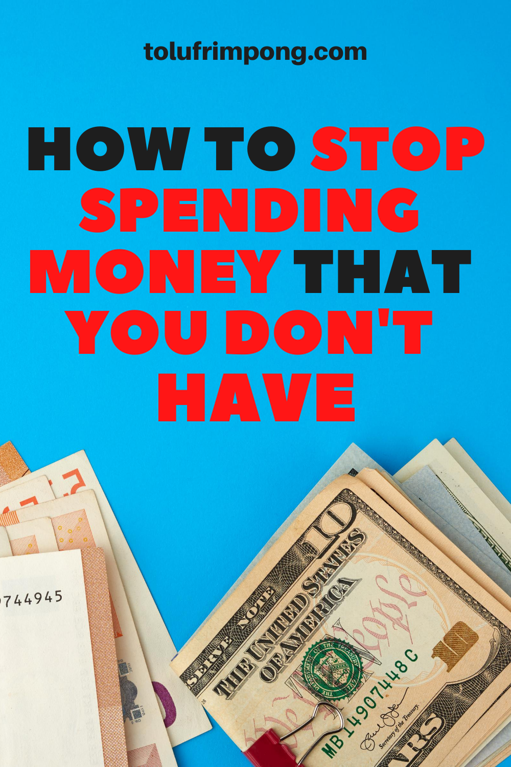 HOW TO STOP SPENDING MONEY THAT YOU DON'T HAVE