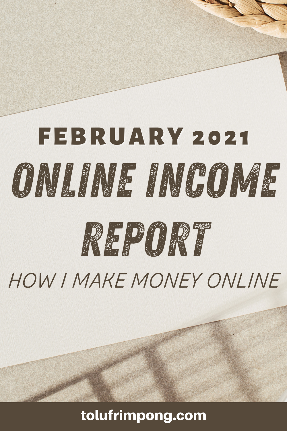 FEBRUARY 2021 ONLINE INCOME REPORT HOW I MAKE MONEY ONLINE