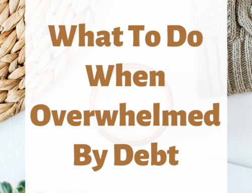 What To Do When Overwhelmed By Debt